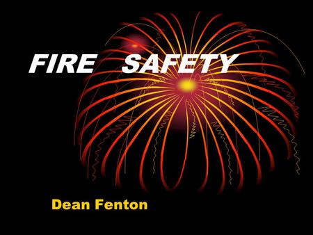 FIRE SAFETY Dean Fenton. Fire legislation has previously been reactive- Examples include: 1985-Bradford Fire - 58 Deaths  1987-Fire Safety and safety.