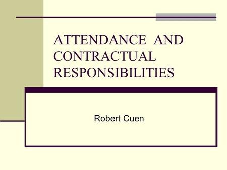 ATTENDANCE AND CONTRACTUAL RESPONSIBILITIES Robert Cuen.