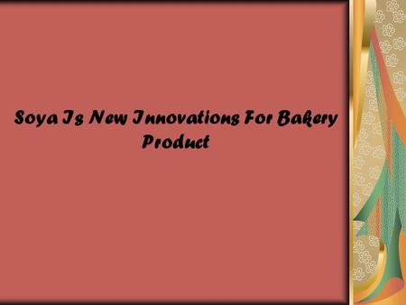 Soya Is New Innovations For Bakery Product