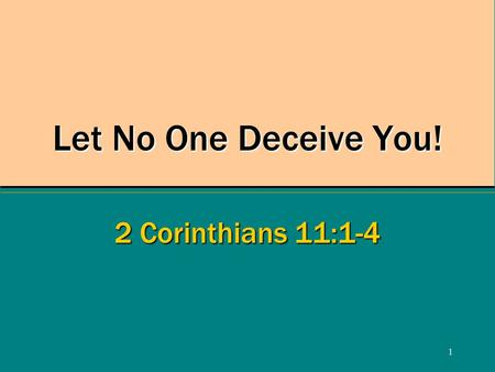 1 Let No One Deceive You! 2 Corinthians 11:1-4. 2 You Can Be Deceived! 2 Corinthians 11:3 Satan's craftiness causes corruption –Eve, Genesis 3:13 Deceive: