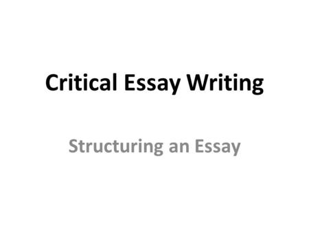in the intermediate and higher exam you will be expected to  critical essay writing structuring an essay critical essay structure 1 introduction explains