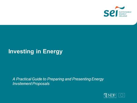 A Practical Guide to Preparing and Presenting Energy Invstement Proposals Investing in Energy.