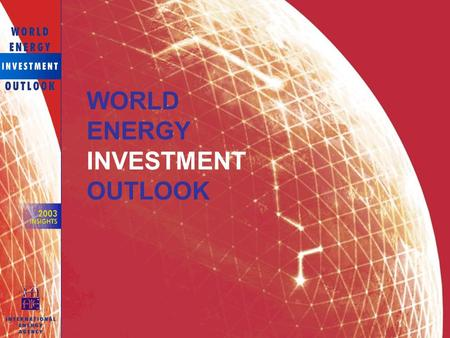 WORLD ENERGY INVESTMENT OUTLOOK. Increase in World Energy Production and Consumption Almost all the increase in production occurs outside the OECD, compared.