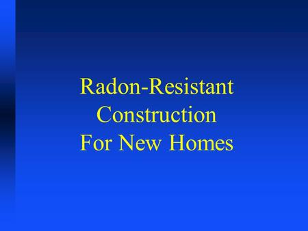 Radon-Resistant Construction For New Homes. What Is Radon? n Radon is a gas n It is naturally occurring. n It is inert and cannot be seen or smelled.