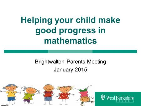 Helping your child make good progress in mathematics Brightwalton Parents Meeting January 2015.