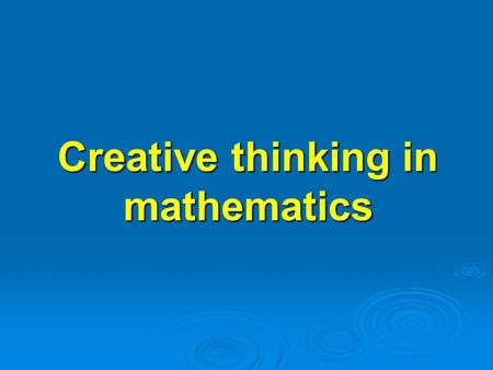 Creative thinking in mathematics. Objectives  To consider the importance of mathematical thinking and reasoning  To explore a range of thinking skills.