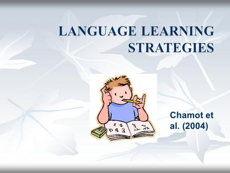 Chamot et al. (2004). Learning strategies here come from: Chamot et al. (2004). The Elementary Immersion Learning Strategies Resource Guide. Department.