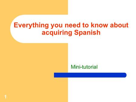 1 Everything you need to know about acquiring Spanish Mini-tutorial.