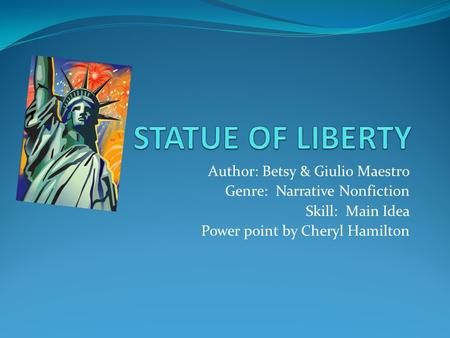Author: Betsy & Giulio Maestro Genre: Narrative Nonfiction Skill: Main Idea Power point by Cheryl Hamilton.