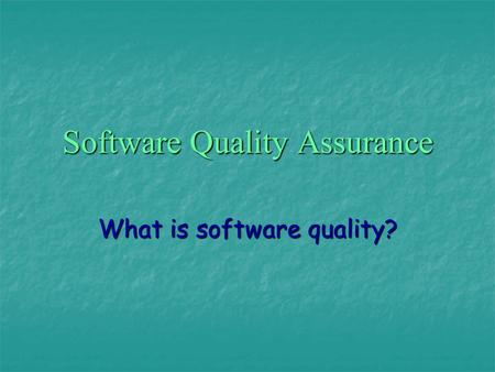 Software Quality Assurance What is software quality?