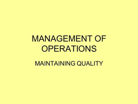 MANAGEMENT OF OPERATIONS MAINTAINING QUALITY. LEARNING INTENTIONS/SUCCESS CRITERIA LEARNING INTENTIONS: I understand the different ways that organisations.