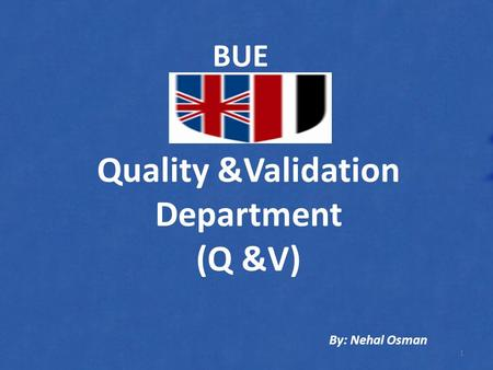 Quality &Validation Department (Q &V) BUE 1 By: Nehal Osman.