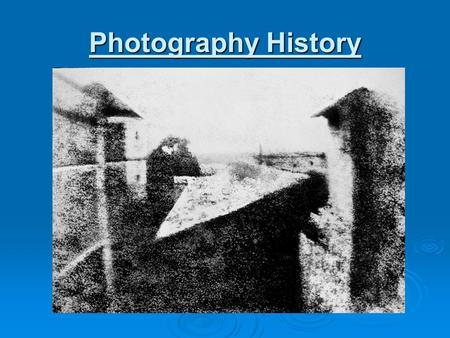 Photography History. Two vital element in Photography Question#1  Optical: Lenses captures light  Chemicals: Allowed photographers to process their.