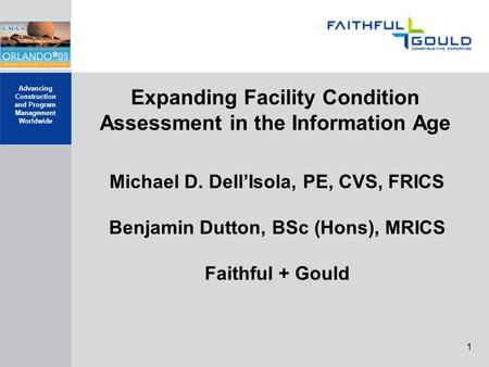 Advancing Construction and Program Management Worldwide 1 Expanding Facility Condition Assessment in the Information Age Michael D. Dell'Isola, PE, CVS,