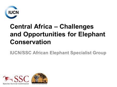 Central Africa – Challenges and Opportunities for Elephant Conservation IUCN/SSC African Elephant Specialist Group.