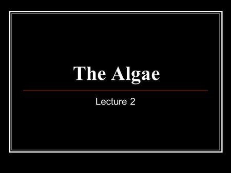 The Algae Lecture 2. Algae.. The course will also cover algae Term algae is used to collectively refer to a wide range of simple oxygen-evolving photosynthetic.
