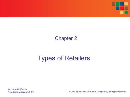 McGraw-Hill/Irwin Retailing Management, 7/e © 2008 by The McGraw-Hill Companies, All rights reserved. Types <strong>of</strong> Retailers Chapter 2.