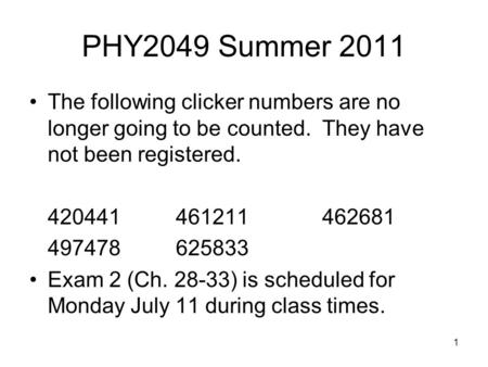 PHY2049 Summer 2011 The following clicker numbers are no longer going to be counted. They have not been registered. 420441461211462681 497478625833 Exam.