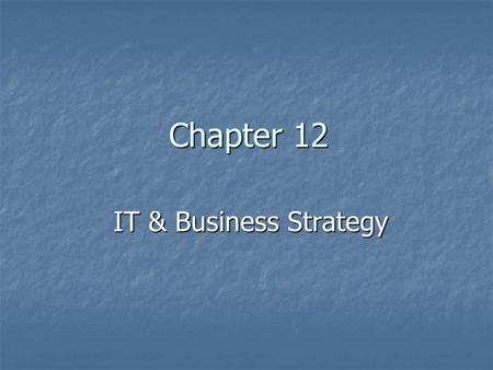 Chapter 12 IT & Business Strategy. Overview for Today What is a Strategic Information System What is a Strategic Information System Strategic Advantage.