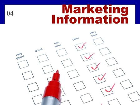 Marketing Information 04. 4 - 1 Marketing Info. System Marketing Information System (MIS)  Consists of people, equipment, and procedures to gather, sort,