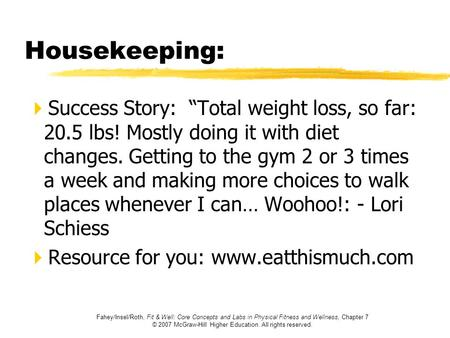 "Housekeeping: Success Story: ""Total weight loss, so far: 20.5 lbs! Mostly doing it with diet changes. Getting to the gym 2 or 3 times a week and making."