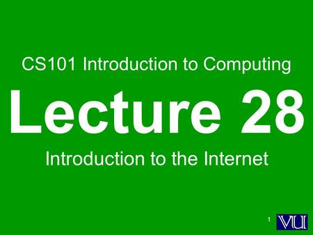 1 CS101 Introduction to Computing Lecture 28 Introduction to the Internet.