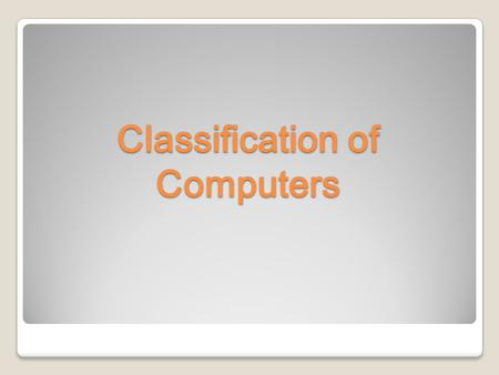 Classification of Computers. How Many Classes Are There? 4, they are:  Microcomputers  Minicomputers  Mainframe computers  Supercomputers.