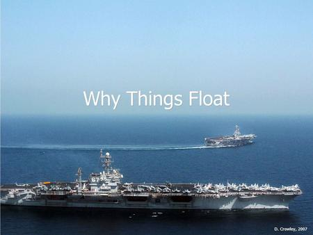Why Things Float D. Crowley, 2007.