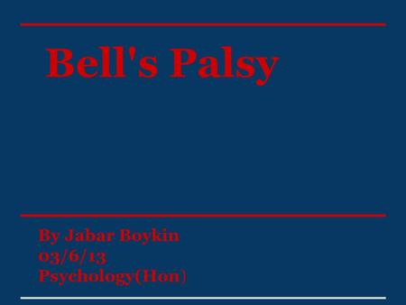 Bell's Palsy By Jabar Boykin 03/6/13 Psychology(Hon)