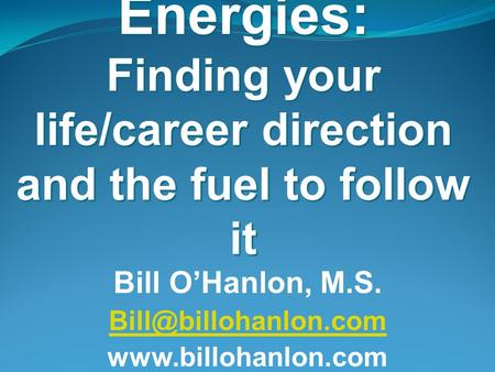 The Four Energies: Finding your life/career direction and the fuel to follow it Bill O'Hanlon, M.S.