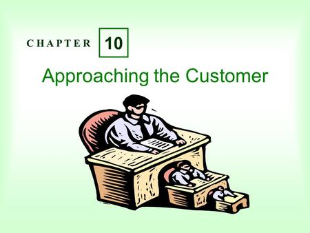 Approaching the Customer C H A P T E R 10. C H A P T E R 10 Copyright  2004 Pearson Education Canada Inc. 10-2 Learning Objectives Describe the three.