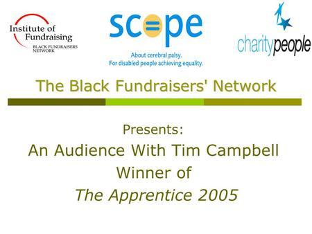 Presents: An Audience With Tim Campbell Winner of The Apprentice 2005 The Black Fundraisers' Network.