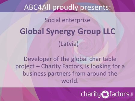 ABC4All proudly presents: Social enterprise Global Synergy Group LLC (Latvia) Developer of the global charitable project – Charity Factors, is looking.
