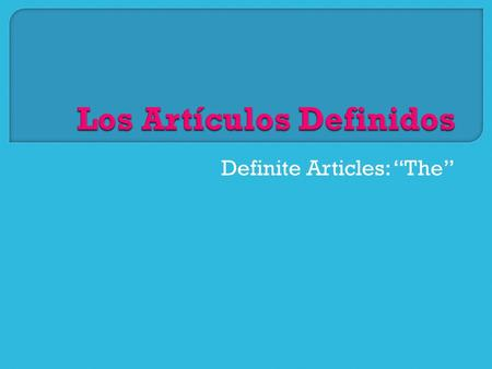 "Definite Articles: ""The"". On your vocabulary list, highlight all of the words that begin with ""el"" in one color and all of the words that begin with ""la"""