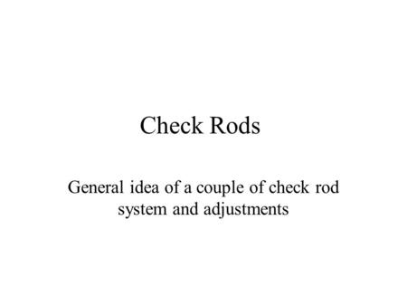 General idea of a couple of check rod system and adjustments