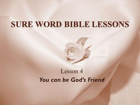 SURE WORD BIBLE LESSONS Lesson 4 You can be God's Friend.