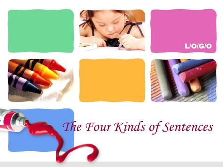 L/O/G/O The Four Kinds of Sentences Mrs. Kelly Brown.