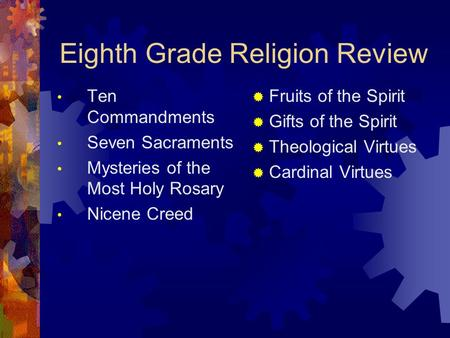 Eighth Grade Religion Review Ten Commandments Seven Sacraments Mysteries of the Most Holy Rosary Nicene Creed  Fruits of the Spirit  Gifts of the Spirit.