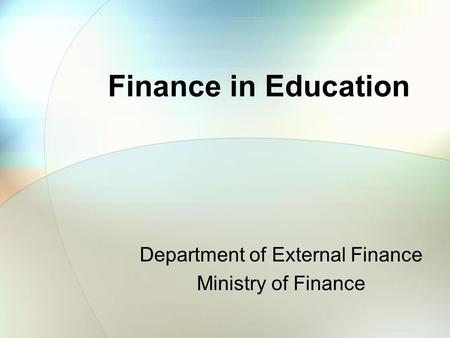 Finance in Education Department of External Finance Ministry of Finance.
