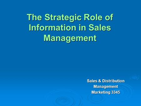 The Strategic Role of Information in Sales Management Sales & Distribution Management Marketing 3345.