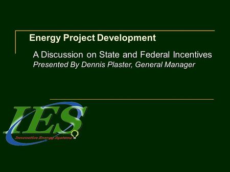 Energy Project Development A Discussion on State and Federal Incentives Presented By Dennis Plaster, General Manager.