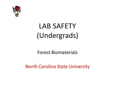 LAB SAFETY (Undergrads) Forest Biomaterials North Carolina State University.