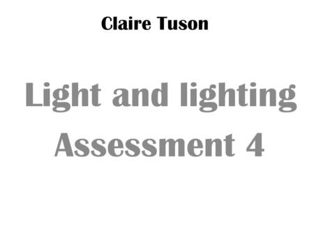 Claire Tuson Light and lighting Assessment 4. Photography assistant/ head photographer All of the following examples are all opportunities opening up.