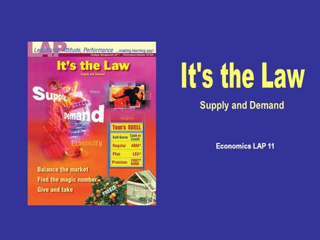 Economics LAP 11 Supply and Demand Explain the nature of supply and demand. Explain factors that affect supply and demand.