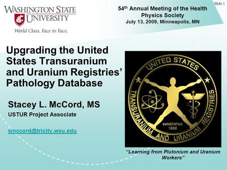 Slide 1 Upgrading the United States Transuranium and Uranium Registries' Pathology Database Stacey L. McCord, MS USTUR Project Associate