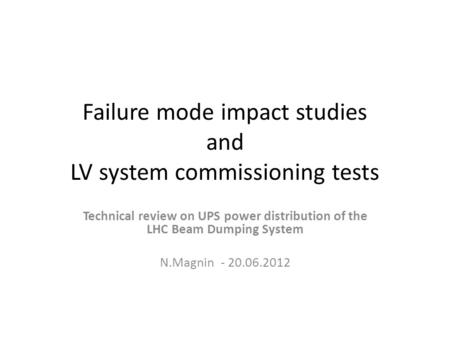 Failure mode impact studies and LV system commissioning tests