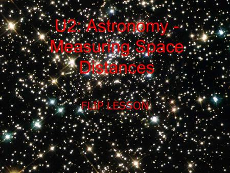 U2: Astronomy - Measuring Space Distances FLIP LESSON.