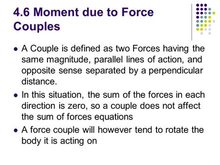 4.6 Moment due to Force Couples A Couple is defined as two Forces having the same magnitude, parallel lines of action, and opposite sense separated by.