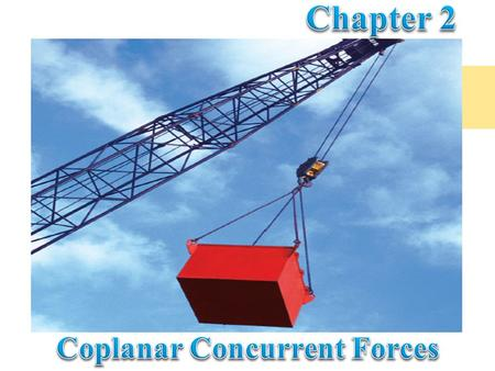 In the first chapter we discussed about simple case of concurrent forces, where only two non parallel forces were considered. However, in many cases,
