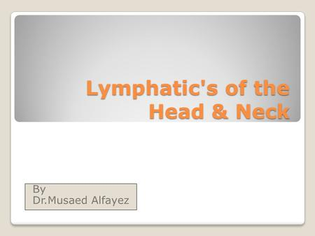 Lymphatic's of the Head & Neck